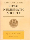 CARSON R.A.G. & PAGAN H. A History of the Royal Numismatic Society. Royal Numismatic Society, London 1986. Softcover, 143pp., b/w illustrations. Very ...