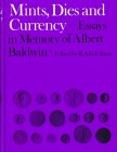 CARSON R.A.G. Mints, Dies and Currency. Essays in Memory of Albert Baldwin. Methuen & Co, London 1971. Hardcover with jacket, 336pp., 23 b/w plates. V...