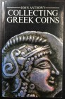 ANTHONY J. - Collecting Greek Coins. New York, 1983. Pp. 301, ill. b/n