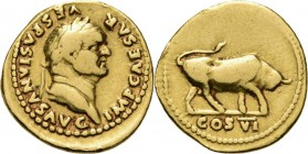AV Aureus 75 AD, VESPASIANUS 69–79 AD Rome. Laureate head right IMP CAESAR VESPASIANVS AVG. Rev. bull butting right, COS VI in exergue.RIC 87; Coh. 11...