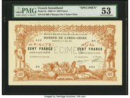 French Somaliland Banque de l'Indochine 100 Francs 1.5.1909 Pick 3s Specimen PMG About Uncirculated 53. Representing the extremely rare first date of ...