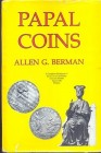 BERMAN A.G. Papal Coins. New York, 1991. Hardcover with jacket, pp. 250, pl. 77 + ill. rare